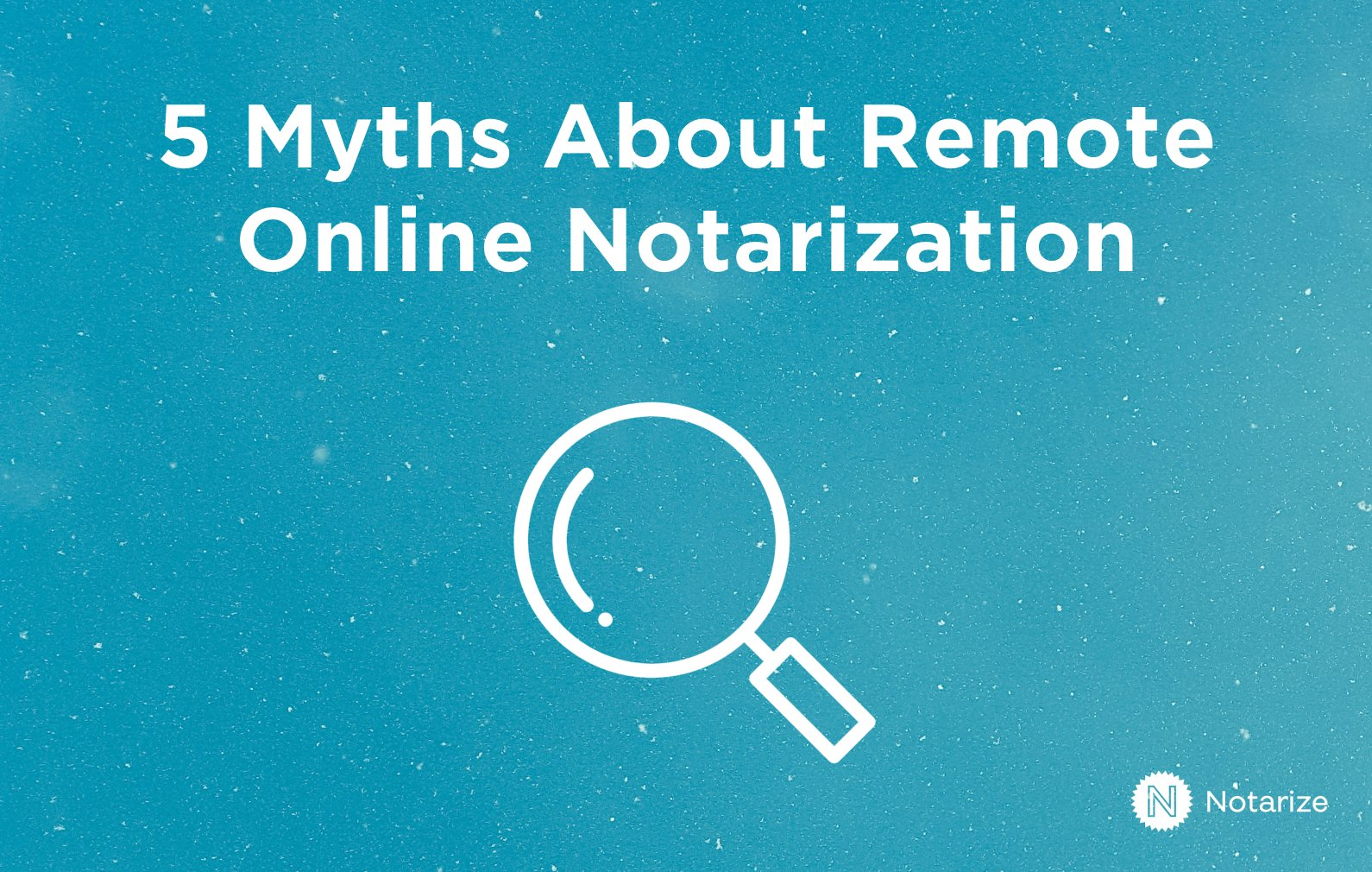 5 Myths About Remote Online Notarization